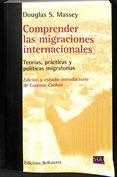 Comprender las migraciones internacionales. Teorías, prácticas y políticas migratorias