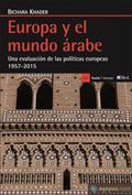 Portada Europa y el mundo árabe. Una evaluación de las políticas europeas 1957 2015