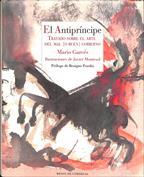 El Antipríncipe. Tratado sobre el arte del del mal (o buen) gobierno