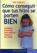 Cómo conseguir que tus hijos se porten bien. Consejos prácticos para educar mejor a los niños