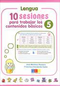 10 sesiones para trabajar los contenido básicos. Lengua y matemáticas 5