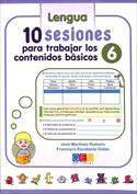 10 sesiones para trabajar los contenido básicos. Lengua y matemáticas 6